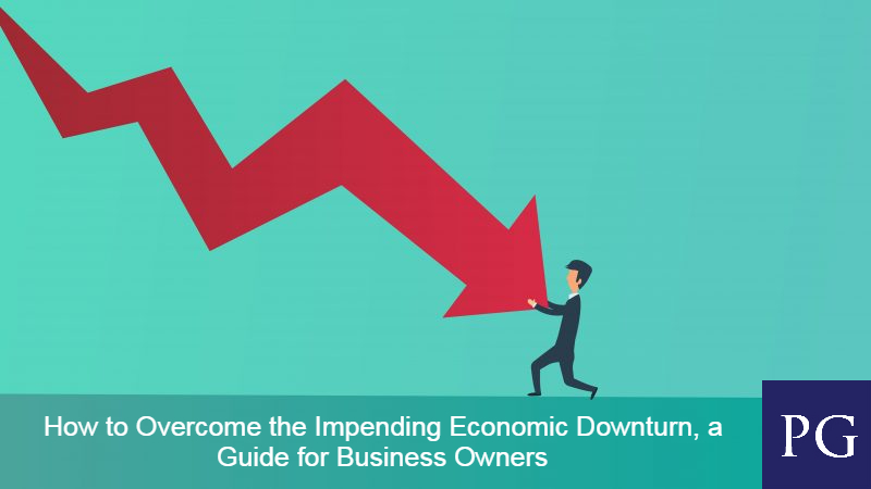 How to Overcome the Impending Economic Downturn, a Guide for Business Owners